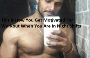 This Is How You Get Motivated For Workout When You Are In Night Shifts