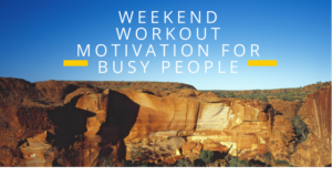 WEEKEND WORKOUT MOTIVATION FOR BUSY PEOPLE