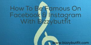How To Be Famous On Facebook & Instagram With Bizzybutfit
