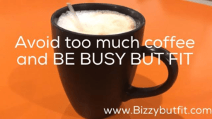 Avoid Excess Coffee And Be Busy But Fit