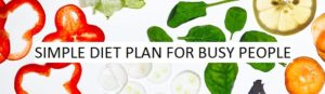 Simple Diet Plan To Lose Weight For Busy People