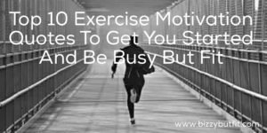 Top 10 Exercise Motivation Quotes To Get You Started And Be Busy But Fit