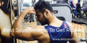 Best Supplements To Get Ripped