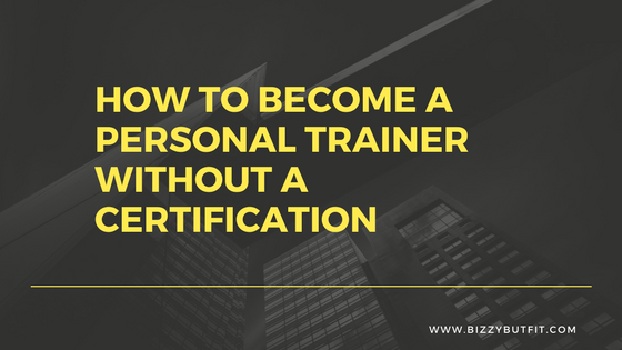 How To Become A Personal Trainer Without A Certification
