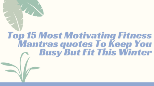 Top 15 Most Motivating Fit Mantras To Keep You Busy But Fit This Winter