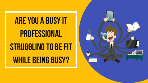 Are You A Busy Professional Struggling To Be Fit While Being Busy?